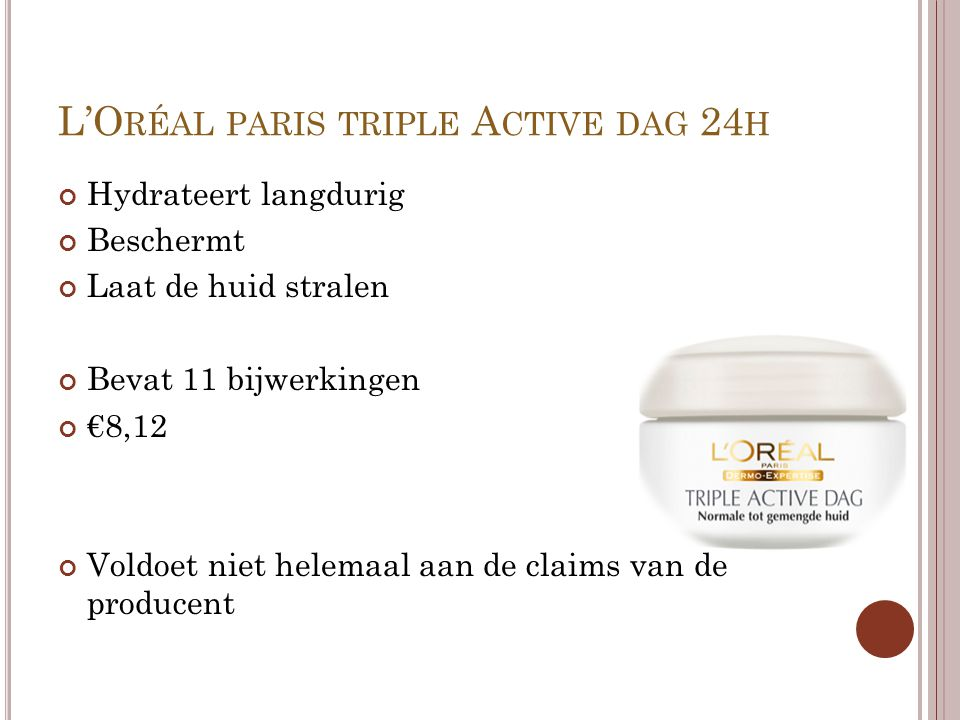 L'O RÉAL PARIS TRIPLE A CTIVE DAG 24 H Hydrateert langdurig Beschermt Laat de huid stralen Bevat 11 bijwerkingen €8,12 Voldoet niet helemaal aan de cl