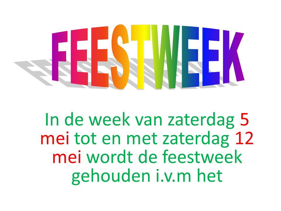 In de week van zaterdag 5 mei tot en met zaterdag 12 mei wordt de feestweek gehouden i.v.m het