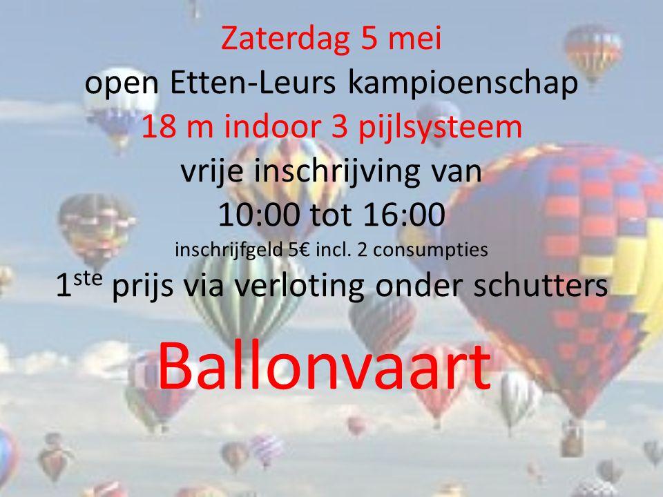Zaterdag 5 mei open Etten-Leurs kampioenschap 18 m indoor 3 pijlsysteem vrije inschrijving van 10:00 tot 16:00 inschrijfgeld 5€ incl.