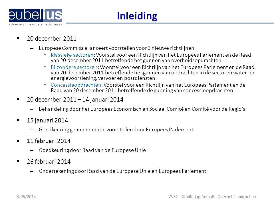 Inleiding  28 maart 2014 – Publicatie van de nieuwe Richtlijnen in het Publicatieblad van de Europese Unie Klassieke sectoren: Richtlijn 2014/24/EU van het Europees Parlement en de Raad van 26 februari 2014 betreffende het plaatsen van overheidsopdrachten en tot intrekking van Richtlijn 2004/18/EG Bijzondere sectoren: Richtlijn 2014/25/EU van het Europees Parlement en de Raad van 26 februari 2014 betreffende het plaatsen van opdrachten in de sectoren water- en energievoorziening, vervoer en postdiensten en houdende intrekking van Richtlijn 2004/17/EG Concessieopdrachten: Richtlijn 2014/23/EU van het Europees Parlement en de Raad van 26 februari 2014 betreffende het plaatsen van concessieovereenkomsten  17 april 2014 – Inwerkingtreding van de nieuwe Richtlijnen (20 e dag na publicatie)  18 april 2016 – Uiterste datum voor omzetting van de nieuwe Richtlijnen in de nationale regelgeving van de EU-lidstaten (uitstel tot 18 oktober 2018 mogelijk voor bepalingen inzake het gebruik van elektronische middelen) 8/05/2014VVSG - Studiedag Actualia Overheidsopdrachten
