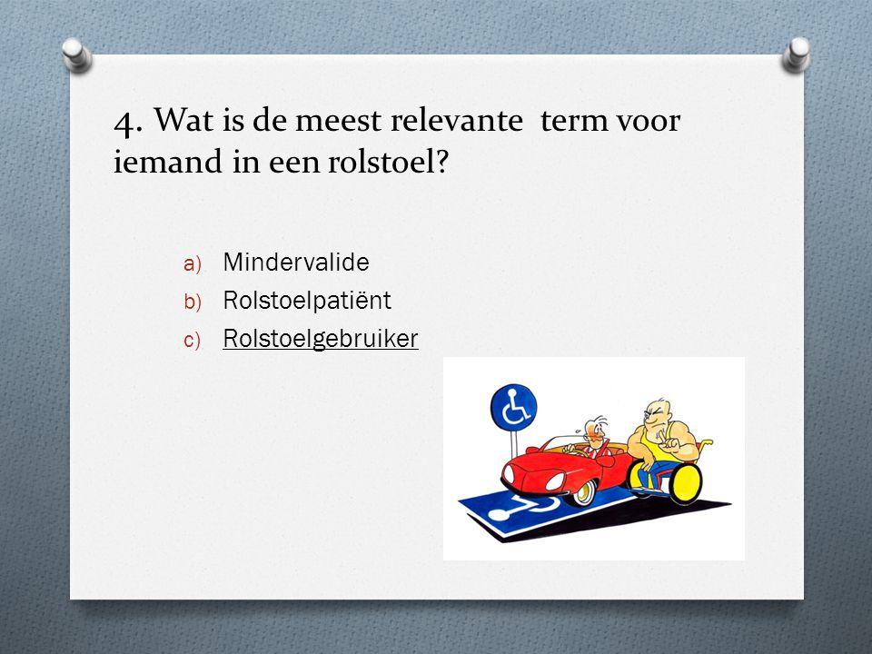 4. Wat is de meest relevante term voor iemand in een rolstoel? a) Mindervalide b) Rolstoelpatiënt c) Rolstoelgebruiker