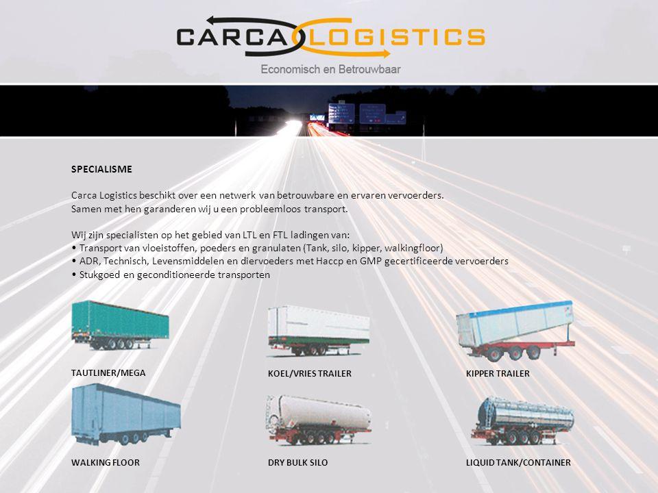 SPECIALISME Carca Logistics beschikt over een netwerk van betrouwbare en ervaren vervoerders. Samen met hen garanderen wij u een probleemloos transpor