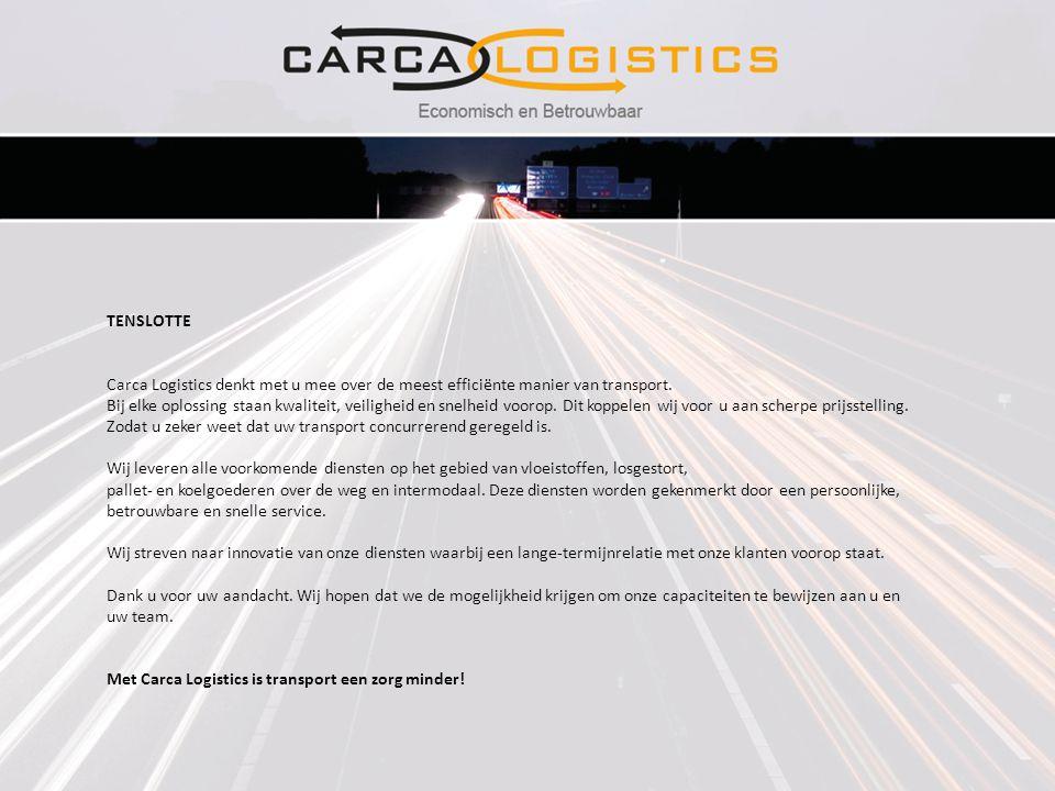 TENSLOTTE Carca Logistics denkt met u mee over de meest efficiënte manier van transport. Bij elke oplossing staan kwaliteit, veiligheid en snelheid vo