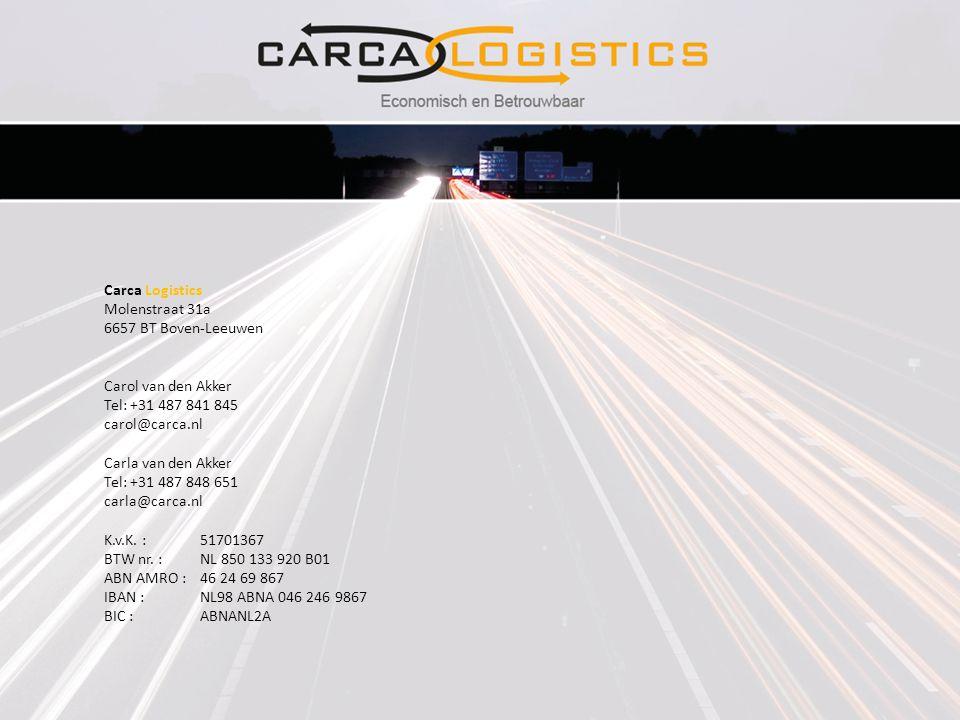 Carca Logistics Molenstraat 31a 6657 BT Boven-Leeuwen Carol van den Akker Tel: +31 487 841 845 carol@carca.nl Carla van den Akker Tel: +31 487 848 651