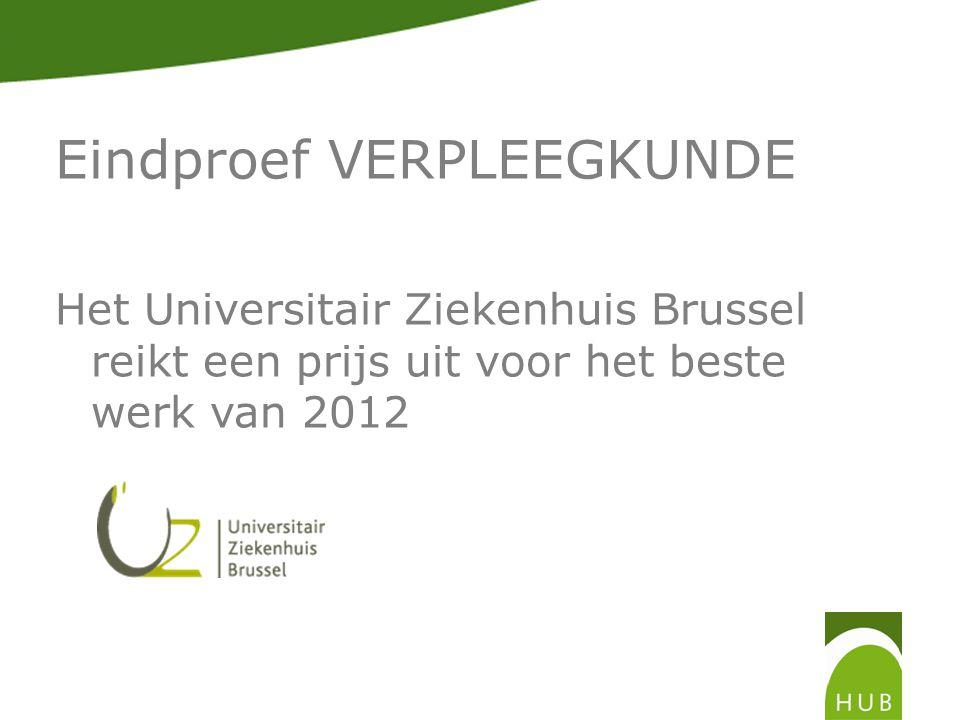 Eindproef VERPLEEGKUNDE Het Universitair Ziekenhuis Brussel reikt een prijs uit voor het beste werk van 2012