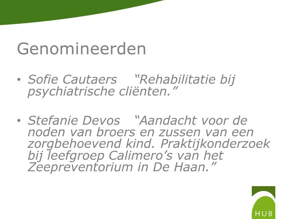 Genomineerden Sofie Cautaers Rehabilitatie bij psychiatrische cliënten. Stefanie Devos Aandacht voor de noden van broers en zussen van een zorgbehoevend kind.