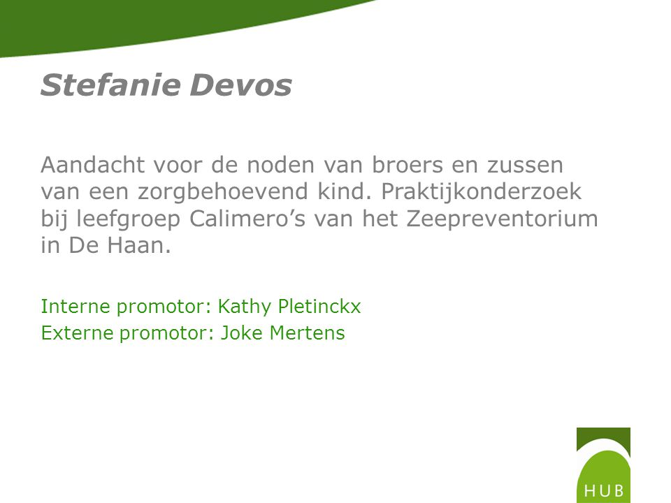 Stefanie Devos Aandacht voor de noden van broers en zussen van een zorgbehoevend kind.