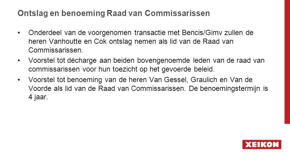 Onderdeel van de voorgenomen transactie met Bencis/Gimv zullen de heren Vanhoutte en Cok ontslag nemen als lid van de Raad van Commissarissen. Voorste