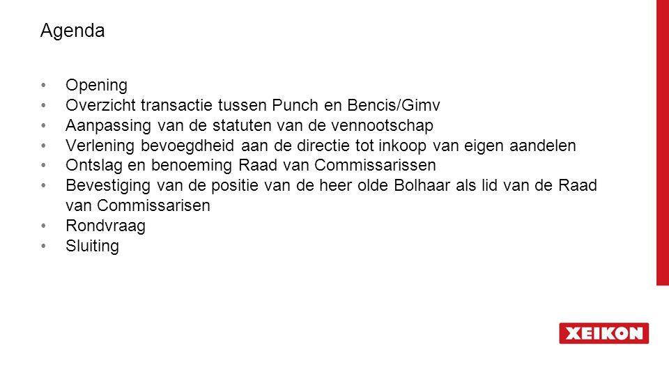 Agenda Opening Overzicht transactie tussen Punch en Bencis/Gimv Aanpassing van de statuten van de vennootschap Verlening bevoegdheid aan de directie t