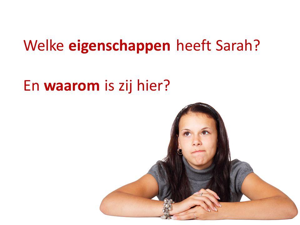 Welke eigenschappen heeft Sarah? En waarom is zij hier?