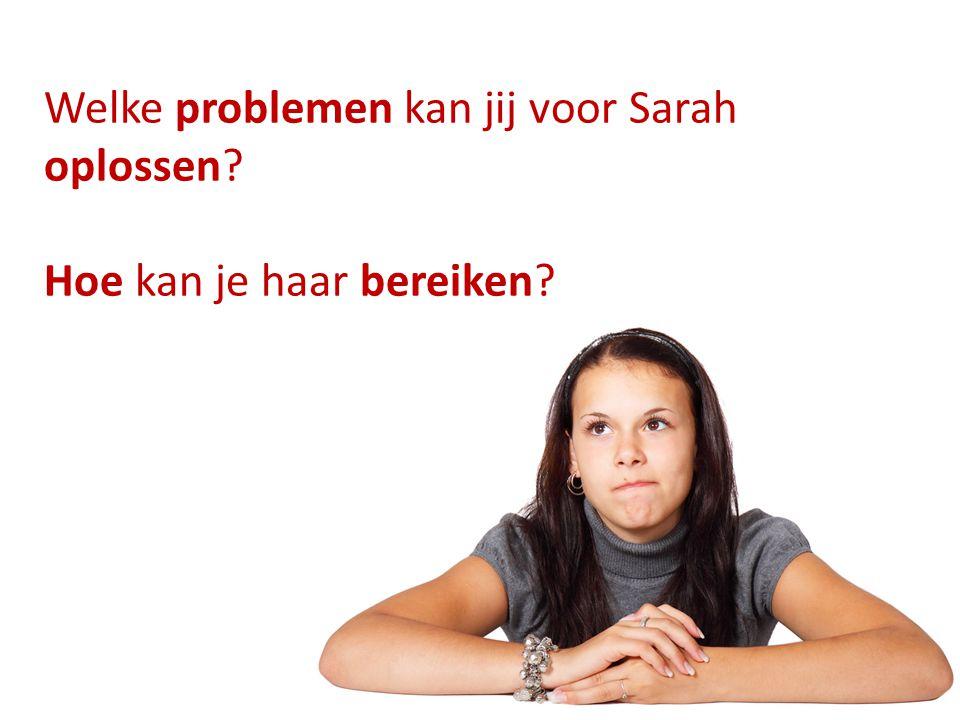 Welke problemen kan jij voor Sarah oplossen? Hoe kan je haar bereiken?