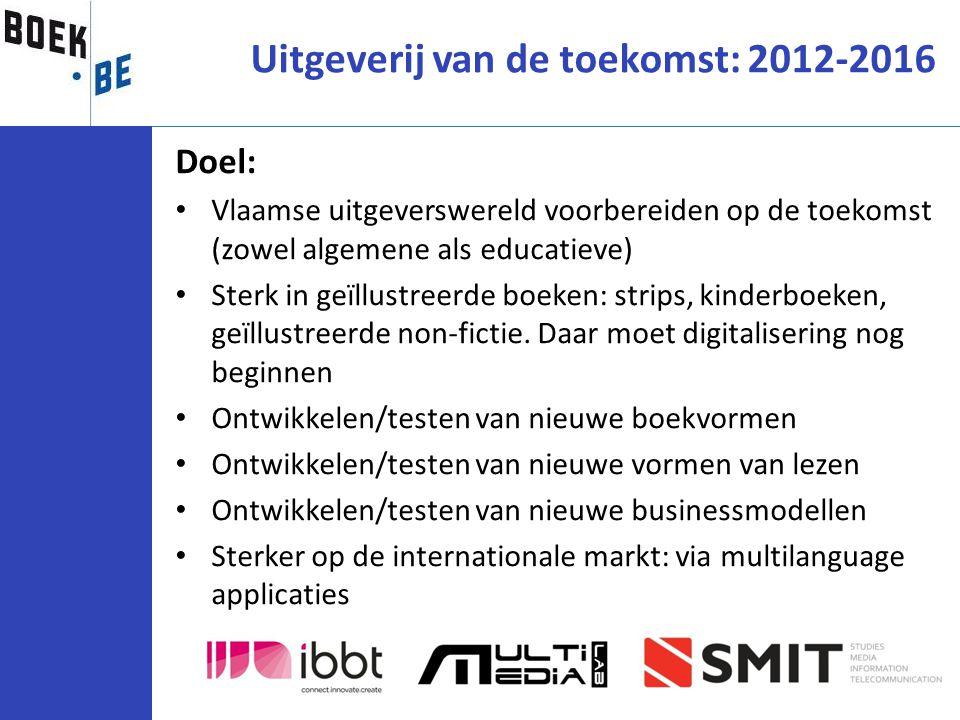 Doel: Vlaamse uitgeverswereld voorbereiden op de toekomst (zowel algemene als educatieve) Sterk in geïllustreerde boeken: strips, kinderboeken, geïllu