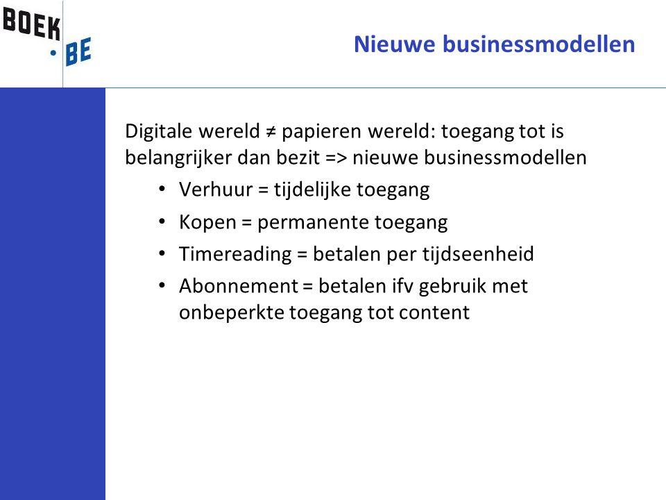 Nieuwe businessmodellen Digitale wereld ≠ papieren wereld: toegang tot is belangrijker dan bezit => nieuwe businessmodellen Verhuur = tijdelijke toega