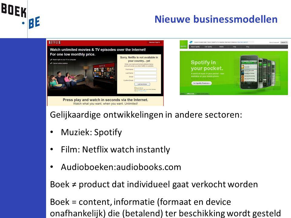 Gelijkaardige ontwikkelingen in andere sectoren: Muziek: Spotify Film: Netflix watch instantly Audioboeken:audiobooks.com Boek ≠ product dat individue