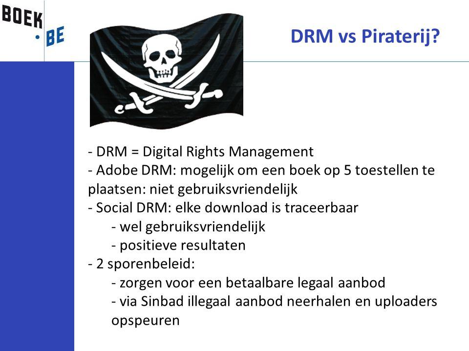 DRM vs Piraterij? - DRM = Digital Rights Management - Adobe DRM: mogelijk om een boek op 5 toestellen te plaatsen: niet gebruiksvriendelijk - Social D