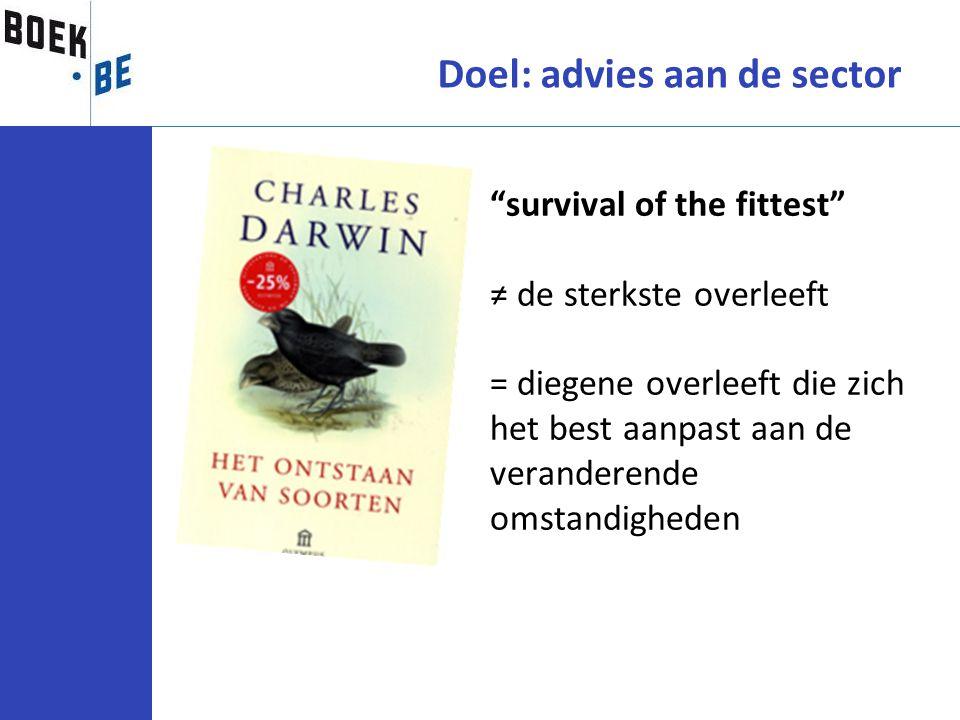 """""""survival of the fittest"""" ≠ de sterkste overleeft = diegene overleeft die zich het best aanpast aan de veranderende omstandigheden Doel: advies aan de"""