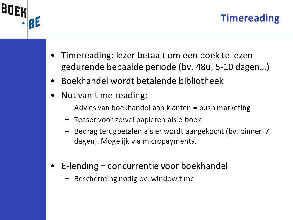 Timereading: lezer betaalt om een boek te lezen gedurende bepaalde periode (bv. 48u, 5-10 dagen…) Boekhandel wordt betalende bibliotheek Nut van time