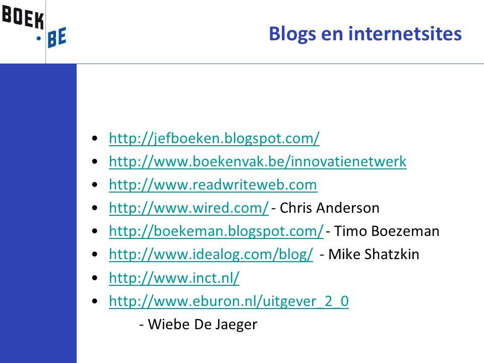 http://jefboeken.blogspot.com/ http://www.boekenvak.be/innovatienetwerk http://www.readwriteweb.com http://www.wired.com/ - Chris Andersonhttp://www.w