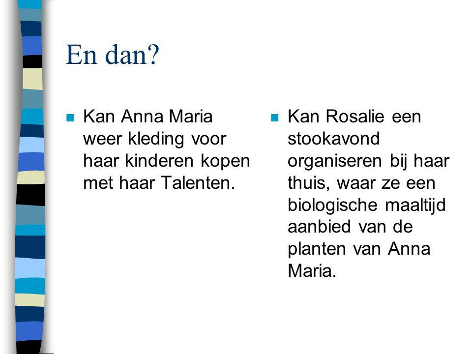 En dan. n Kan Anna Maria weer kleding voor haar kinderen kopen met haar Talenten.