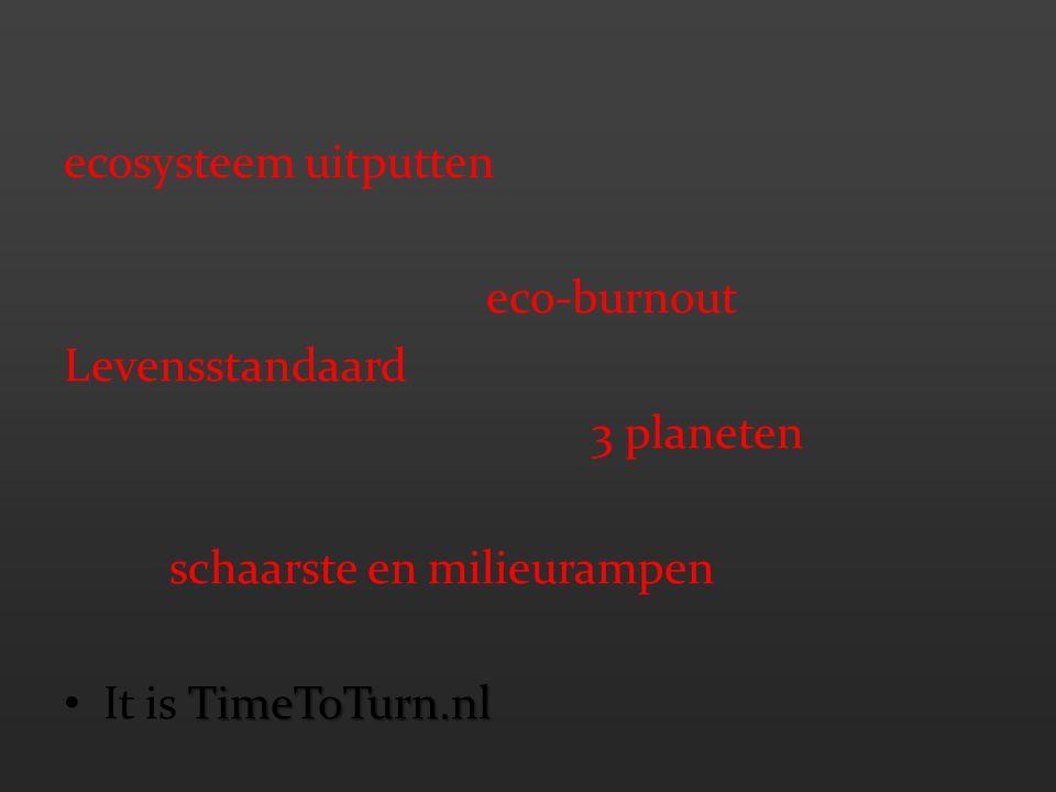 ecosysteem uitputten eco-burnout Levensstandaard 3 planeten schaarste en milieurampen TimeToTurn.nl It is TimeToTurn.nl