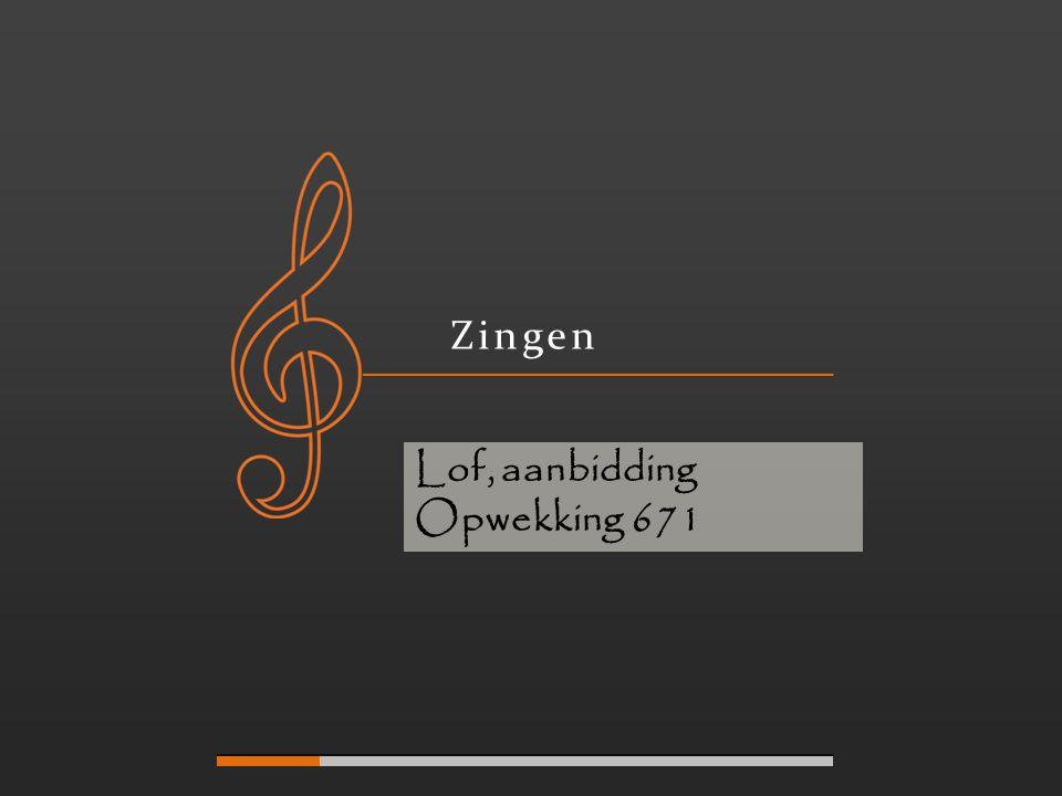 Zingen Lof, aanbidding Opwekking 671
