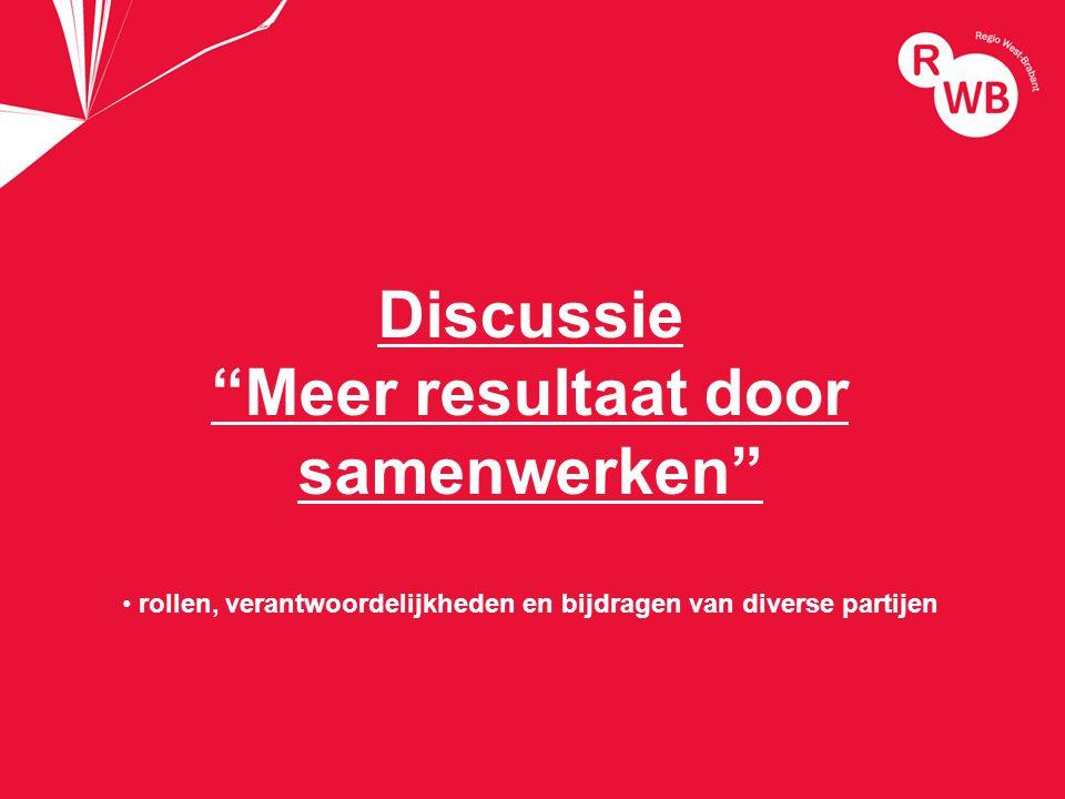 titel Discussie Meer resultaat door samenwerken rollen, verantwoordelijkheden en bijdragen van diverse partijen