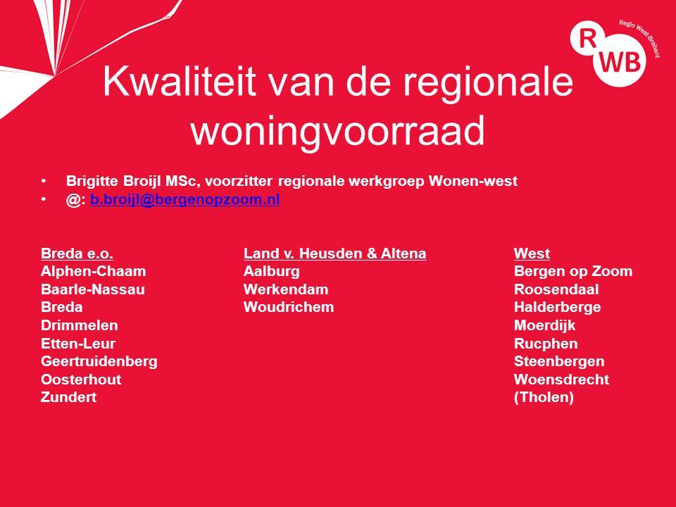 titel Kwaliteit van de regionale woningvoorraad Brigitte Broijl MSc, voorzitter regionale werkgroep Wonen-west @: b.broijl@bergenopzoom.nlb.broijl@bergenopzoom.nl Breda e.o.Land v.