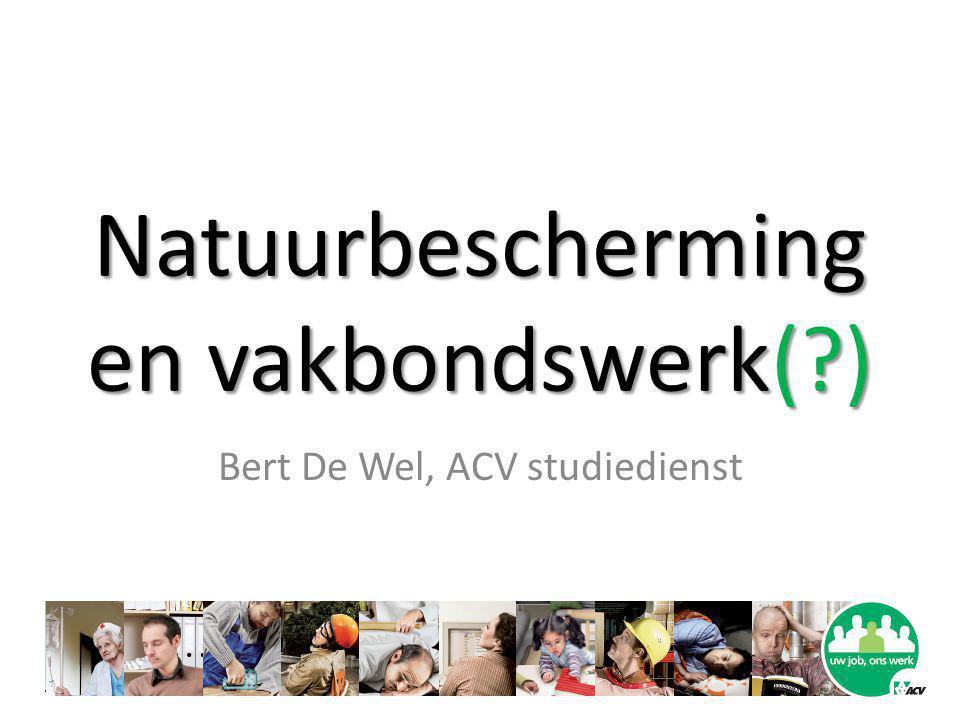 Natuurbescherming en vakbondswerk(?) Bert De Wel, ACV studiedienst