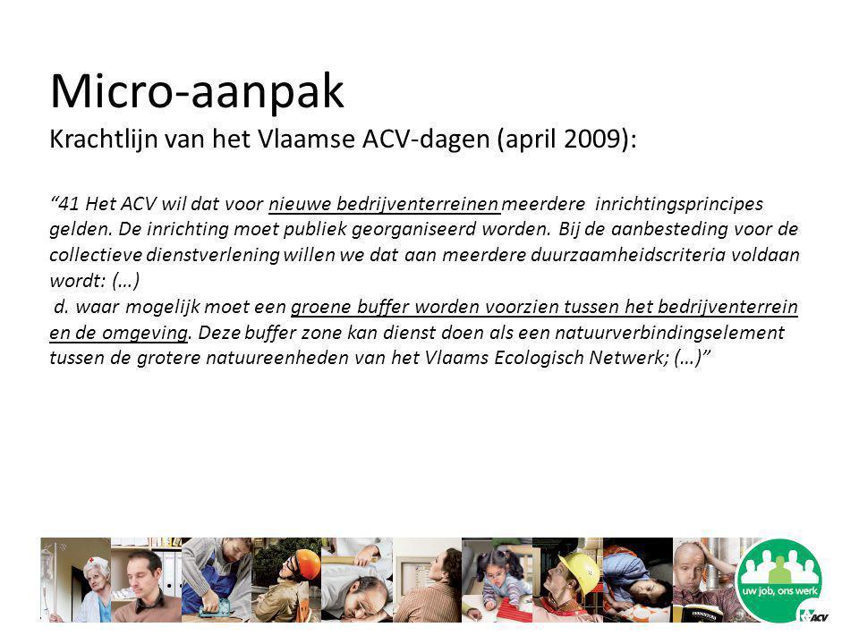 Micro-aanpak Krachtlijn van het Vlaamse ACV-dagen (april 2009): 41 Het ACV wil dat voor nieuwe bedrijventerreinen meerdere inrichtingsprincipes gelden.