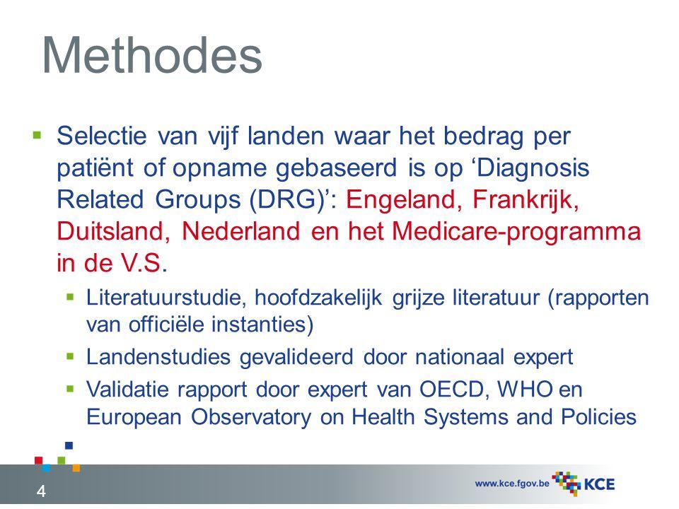 Methodes  Selectie van vijf landen waar het bedrag per patiënt of opname gebaseerd is op 'Diagnosis Related Groups (DRG)': Engeland, Frankrijk, Duitsland, Nederland en het Medicare-programma in de V.S.