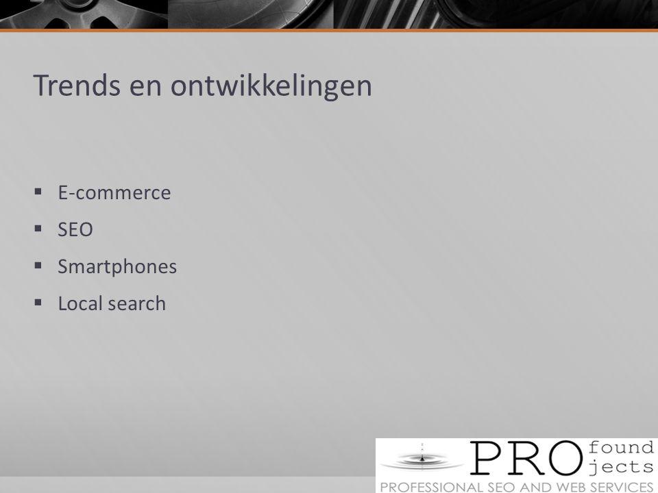 Trends en ontwikkelingen  E-commerce  SEO  Smartphones  Local search