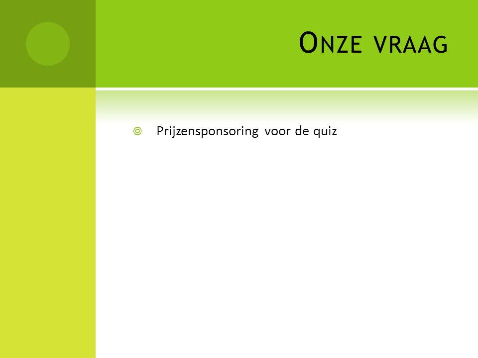 O NZE VRAAG  Prijzensponsoring voor de quiz