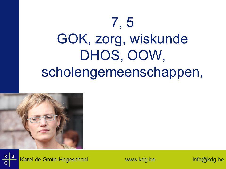 Karel de Grote-Hogeschool info@kdg.be www.kdg.be 7, 5 GOK, zorg, wiskunde DHOS, OOW, scholengemeenschappen,