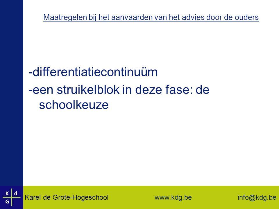 Karel de Grote-Hogeschool info@kdg.be www.kdg.be Maatregelen bij het aanvaarden van het advies door de ouders -differentiatiecontinuüm -een struikelblok in deze fase: de schoolkeuze