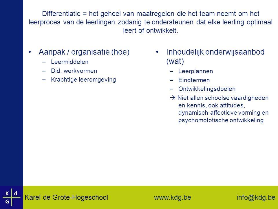 Karel de Grote-Hogeschool info@kdg.be www.kdg.be Differentiatie = het geheel van maatregelen die het team neemt om het leerproces van de leerlingen zodanig te ondersteunen dat elke leerling optimaal leert of ontwikkelt.