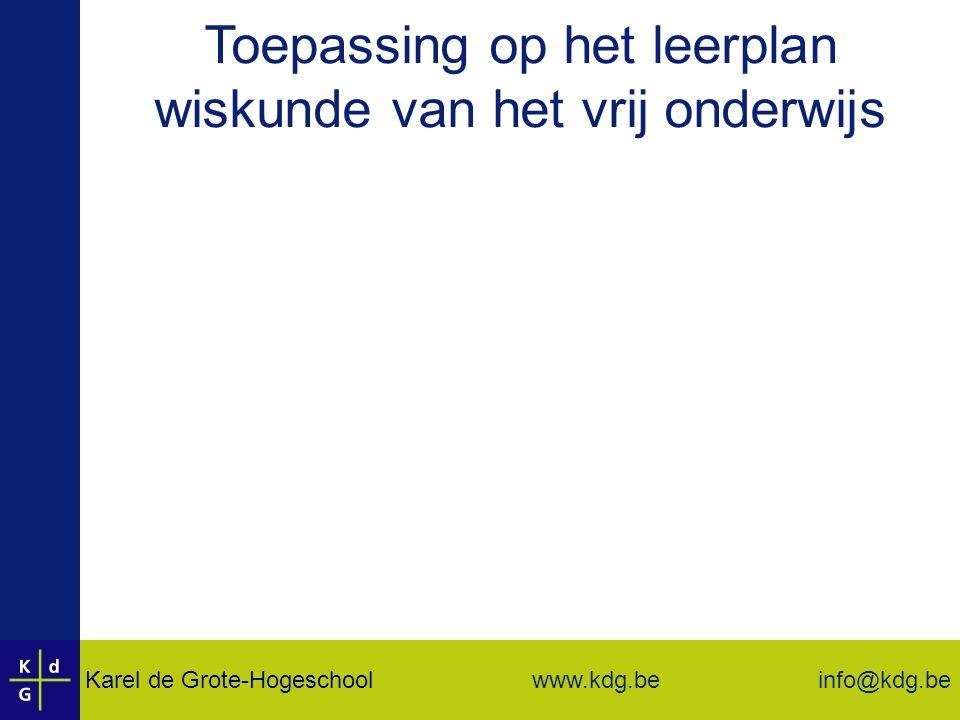 Karel de Grote-Hogeschool info@kdg.be www.kdg.be Toepassing op het leerplan wiskunde van het vrij onderwijs