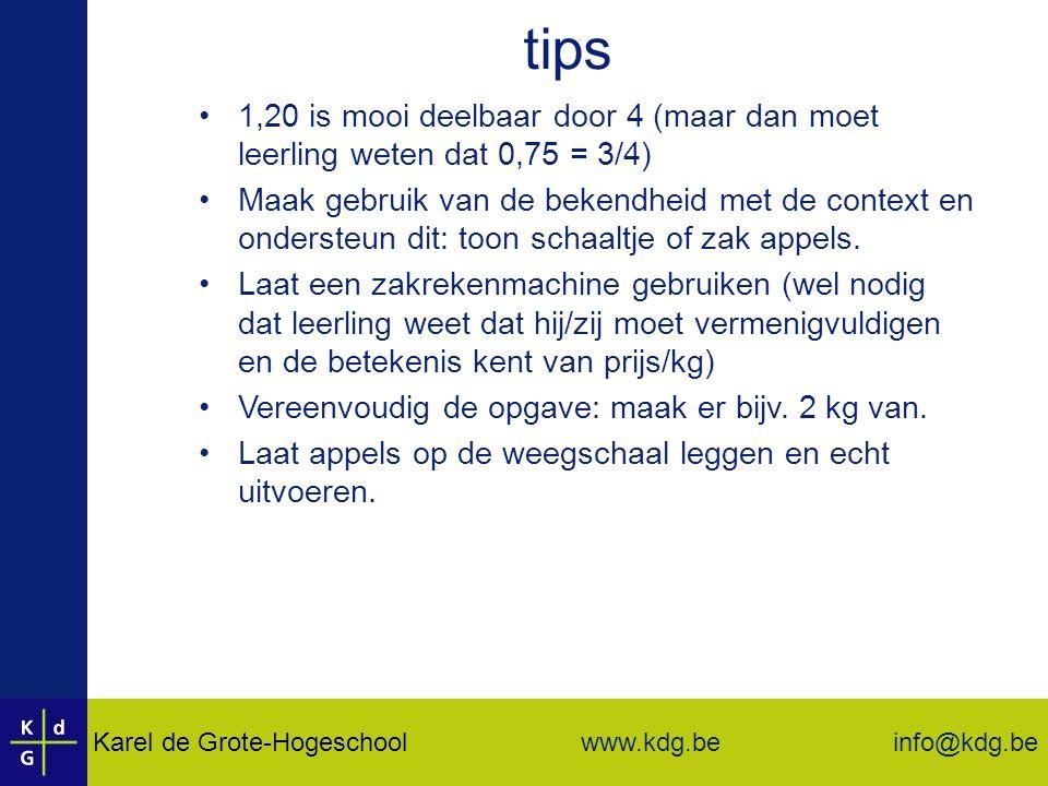 Karel de Grote-Hogeschool info@kdg.be www.kdg.be tips 1,20 is mooi deelbaar door 4 (maar dan moet leerling weten dat 0,75 = 3/4) Maak gebruik van de bekendheid met de context en ondersteun dit: toon schaaltje of zak appels.
