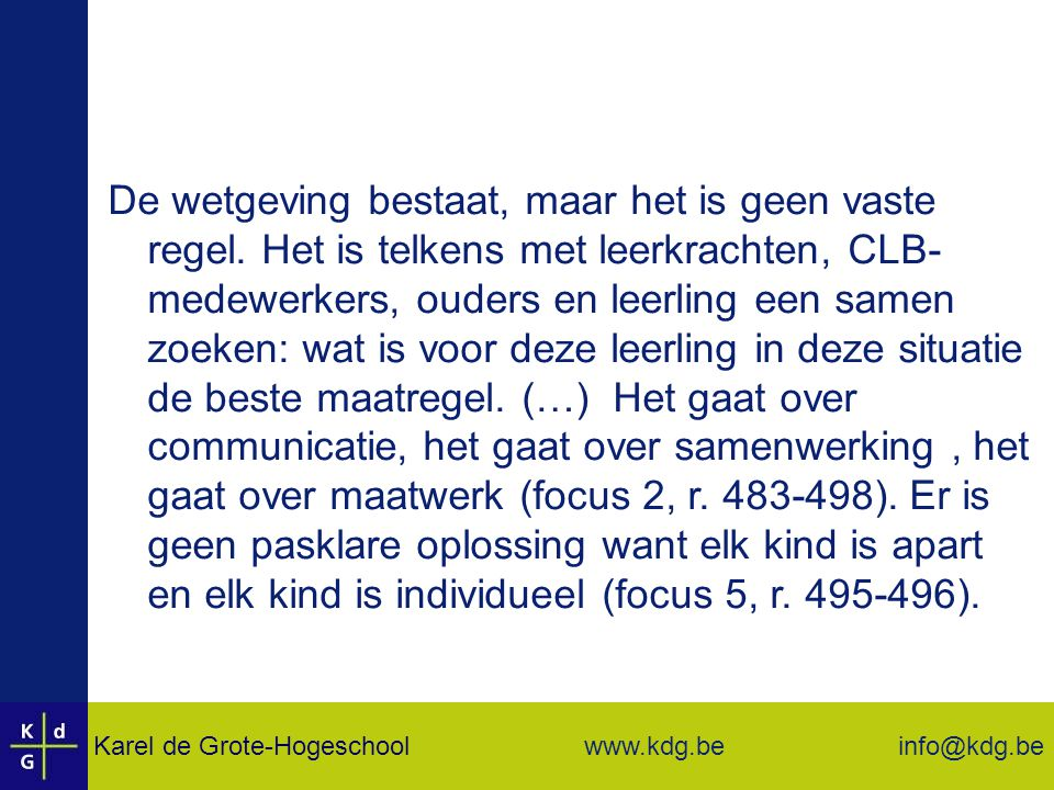 Karel de Grote-Hogeschool info@kdg.be www.kdg.be De wetgeving bestaat, maar het is geen vaste regel.