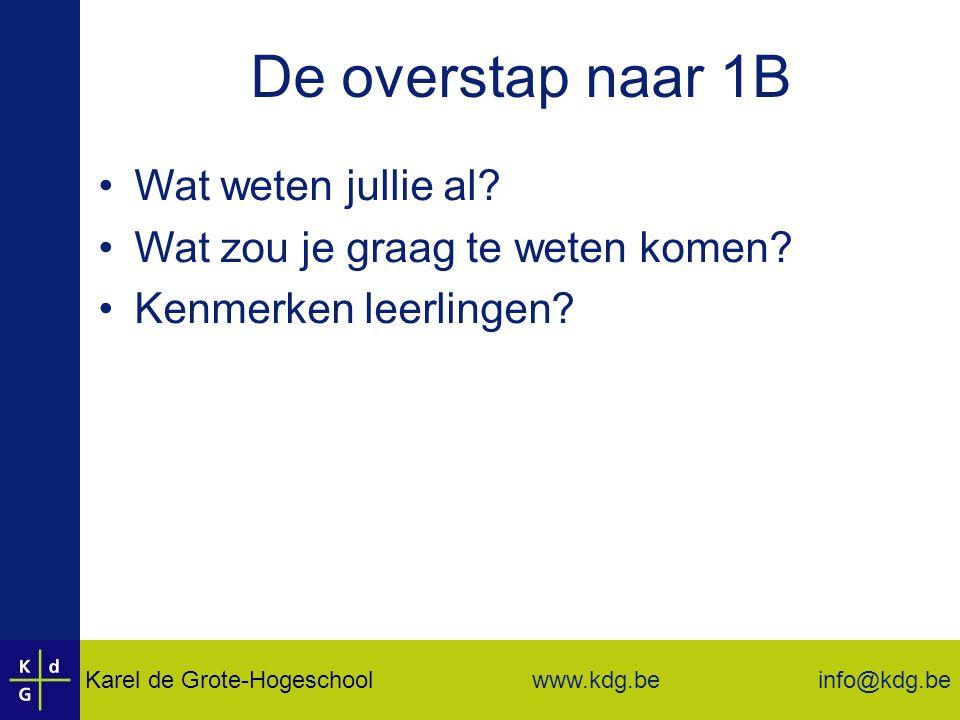 Karel de Grote-Hogeschool info@kdg.be www.kdg.be De overstap naar 1B Wat weten jullie al.