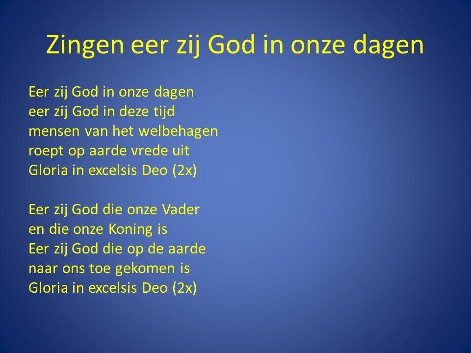 Zingen eer zij God in onze dagen Eer zij God in onze dagen eer zij God in deze tijd mensen van het welbehagen roept op aarde vrede uit Gloria in excel