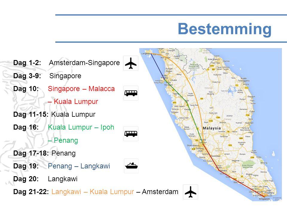 Bestemming Dag 1-2: Amsterdam-Singapore Dag 3-9: Singapore Dag 10: Singapore – Malacca – Kuala Lumpur Dag 11-15: Kuala Lumpur Dag 16: Kuala Lumpur – Ipoh – Penang Dag 17-18: Penang Dag 19: Penang – Langkawi Dag 20: Langkawi Dag 21-22: Langkawi – Kuala Lumpur – Amsterdam