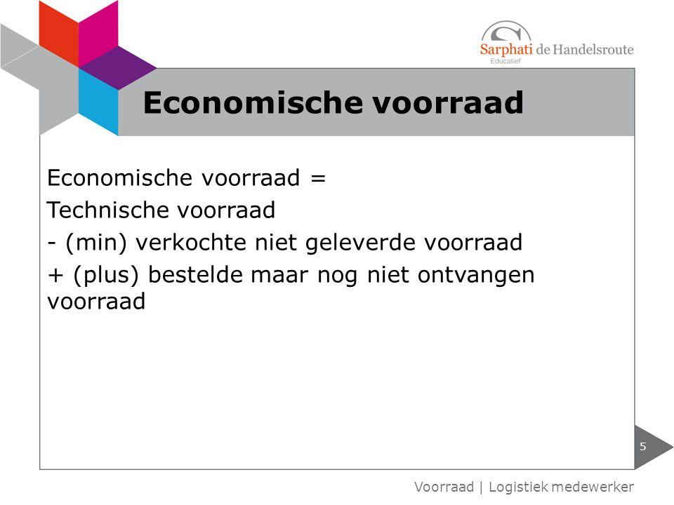 Economische voorraad = Technische voorraad - (min) verkochte niet geleverde voorraad + (plus) bestelde maar nog niet ontvangen voorraad 5 Voorraad | L