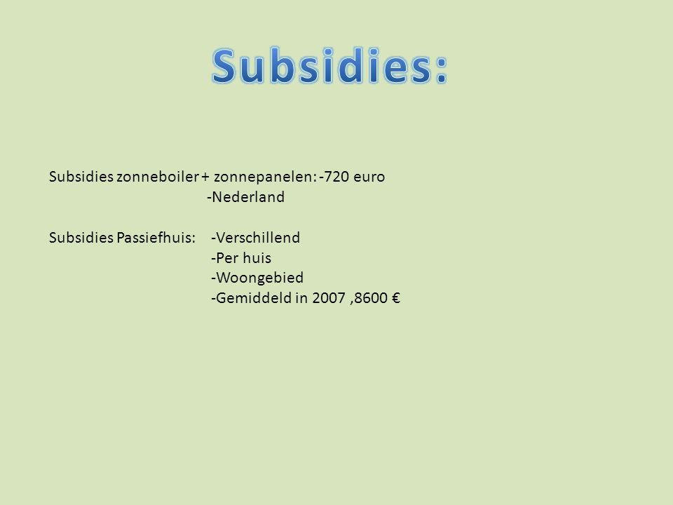 Subsidies zonneboiler + zonnepanelen: -720 euro -Nederland Subsidies Passiefhuis: -Verschillend -Per huis -Woongebied -Gemiddeld in 2007,8600 €