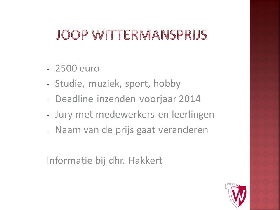 - 2500 euro - Studie, muziek, sport, hobby - Deadline inzenden voorjaar 2014 - Jury met medewerkers en leerlingen - Naam van de prijs gaat veranderen