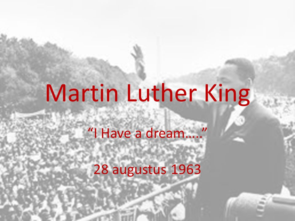 "Martin Luther King ""I Have a dream….."" 28 augustus 1963"