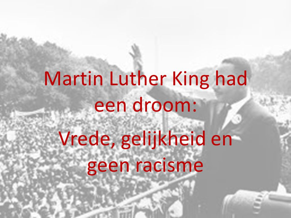 Martin Luther King had een droom: Vrede, gelijkheid en geen racisme