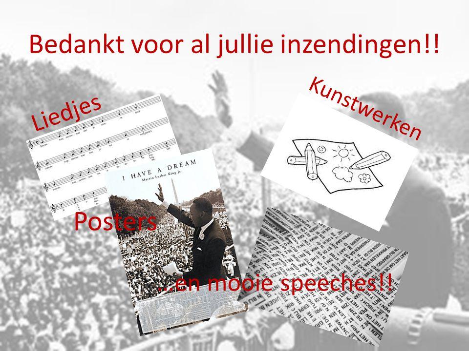 Bedankt voor al jullie inzendingen!! Liedjes Kunstwerken Posters …en mooie speeches!!
