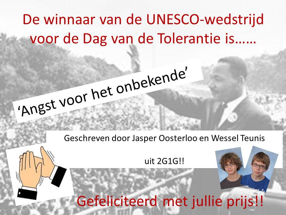De winnaar van de UNESCO-wedstrijd voor de Dag van de Tolerantie is…… 'Angst voor het onbekende' Geschreven door Jasper Oosterloo en Wessel Teunis uit