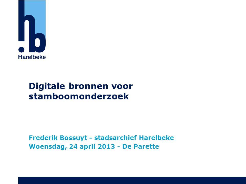 Digitale bronnen voor stamboomonderzoek Frederik Bossuyt - stadsarchief Harelbeke Woensdag, 24 april 2013 - De Parette