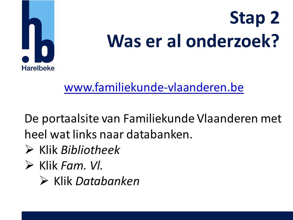 Stap 2 Was er al onderzoek? www.familiekunde-vlaanderen.be De portaalsite van Familiekunde Vlaanderen met heel wat links naar databanken.  Klik Bibli